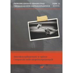 """""""Problemy Edukacji, Rehabilitacji i Socjalizacji Osób Niepełnosprawnych"""". T. 21, nr 2/2015: Interdyscyplinarność w opiece i wspa"""