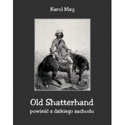 Old Shatterhand. Powieść z dzikiego zachodu